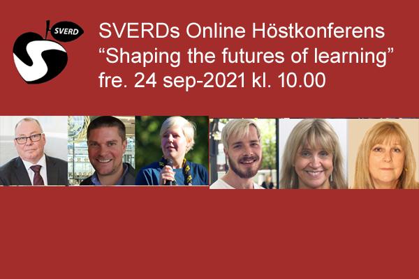"SVERDs Online Höstkonferens ""Shaping the futures of learning"" fredag 24/9 -2021"