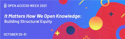 2021 Open Access Week: It Matters How We Open Knowledge: Building Structural Equity